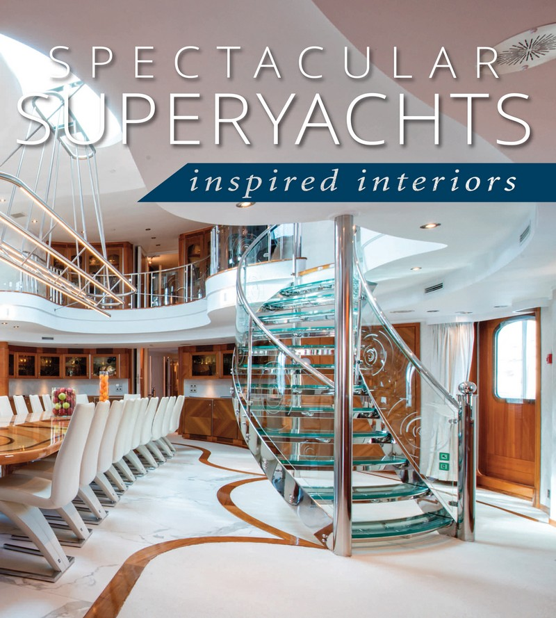 spectacular superyachts: inspired interiors Spectacular Superyachts: Inspired Interiors: For Yacht Enthusiasts Spectacular Superyachts Inspired Interiors For Yacht Enthusiasts